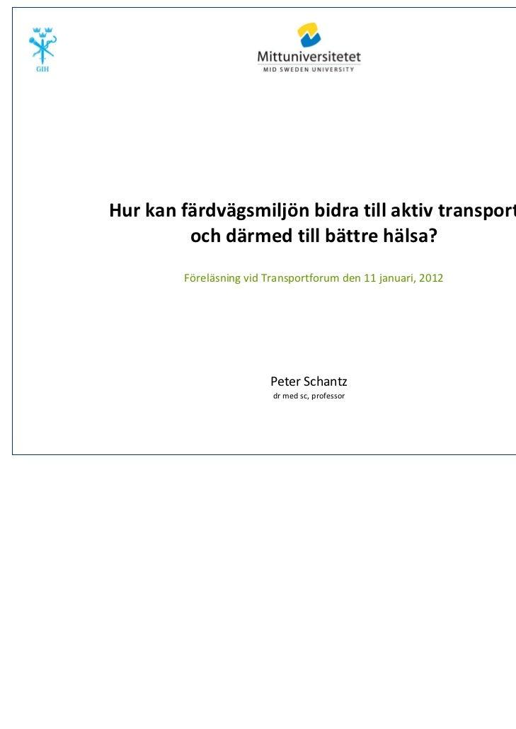 Hurkanfärdvägsmiljönbidratillaktivtransport         ochdärmedtillbättrehälsa?         FöreläsningvidTransport...
