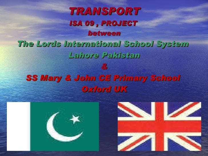TRANSPORT ISA 09 ,  PROJECT   between The Lords International School System  Lahore Pakistan & SS Mary & John CE Primary S...