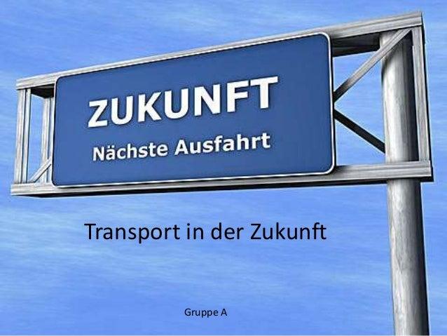 Transport in der Zukunft         Gruppe A