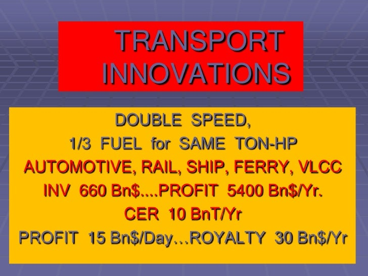 TRANSPORT    INNOVATIONS<br />DOUBLE  SPEED,<br />1/3  FUEL  for  SAME  TON-HP<br />AUTOMOTIVE, RAIL, SHIP, FERRY, VLCC<b...