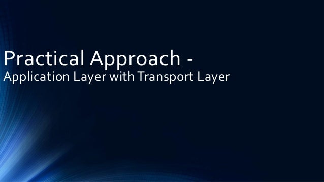 Practical Approach - Application Layer with Transport Layer