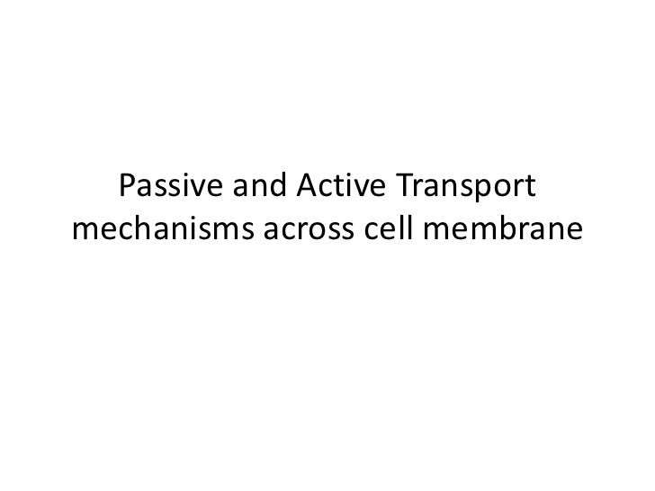 Passive and Active Transportmechanisms across cell membrane