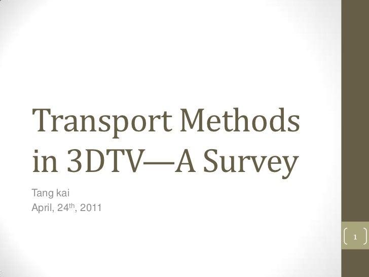Transport Methodsin 3DTV—A SurveyTang kaiApril, 24th, 2011                    1