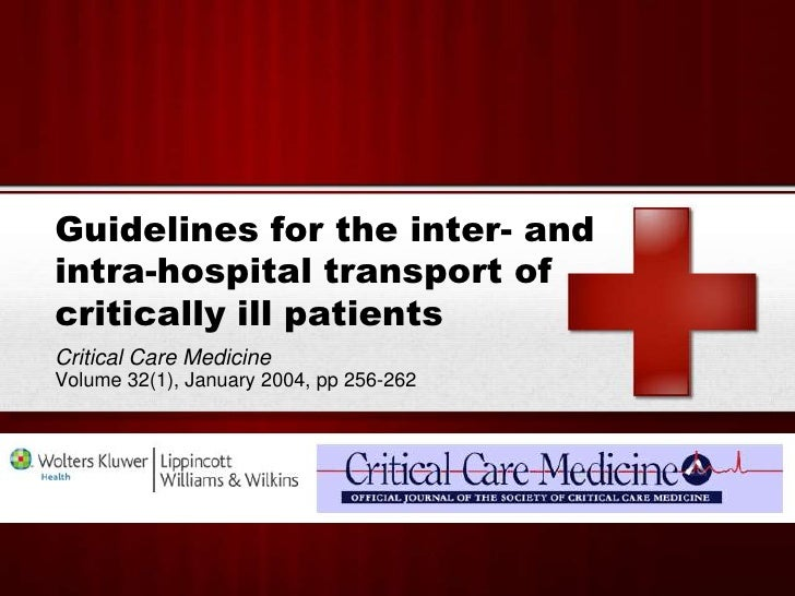 Guidelines for the inter- and intra-hospital transport of critically ill patients<br />Critical Care Medicine <br />Volume...