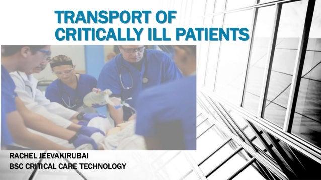 TRANSPORT OF CRITICALLY ILL PATIENTS RACHEL JEEVAKIRUBAI BSC CRITICAL CARE TECHNOLOGY