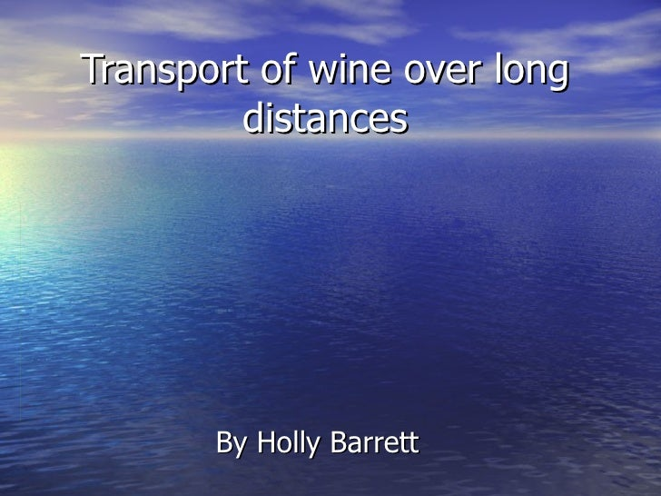 Transport of wine over long distances By Holly Barrett