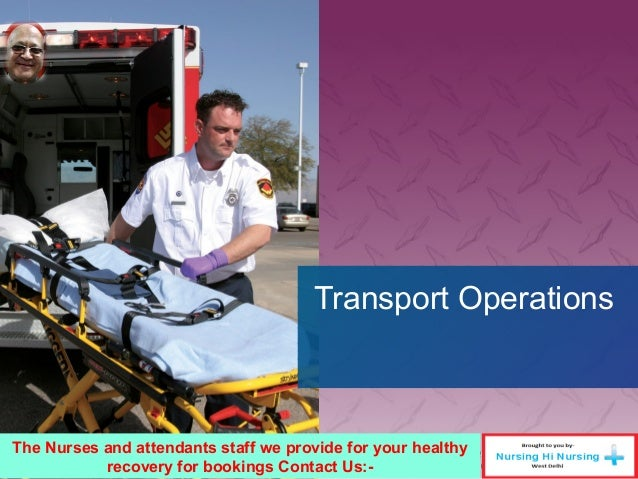 Transport Operations The Nurses and attendants staff we provide for your healthy recovery for bookings Contact Us:-