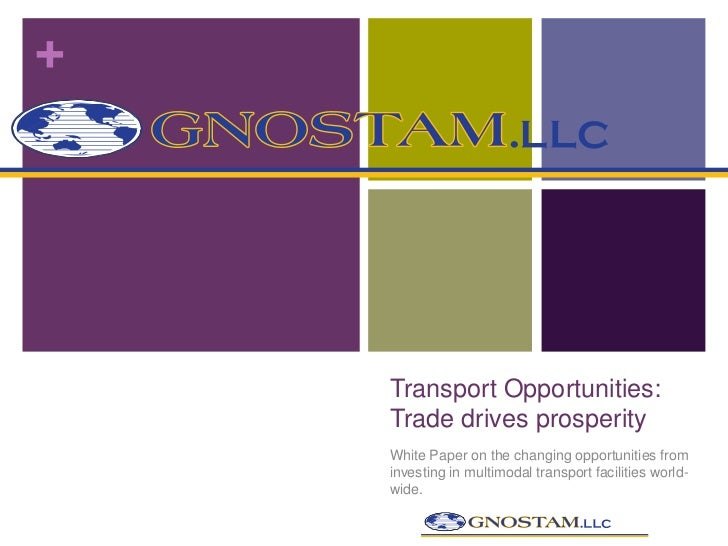 +    Transport Opportunities:    Trade drives prosperity    White Paper on the changing opportunities from    investing in...