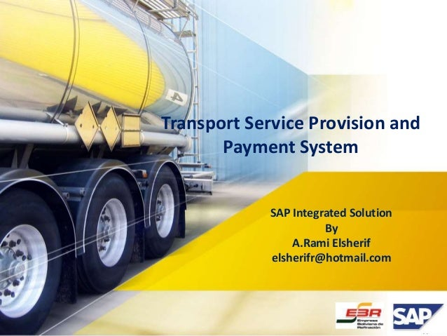 Transport Service Provision and  Payment System  SAP Integrated Solution  By  A.Rami Elsherif  elsherifr@hotmail.com