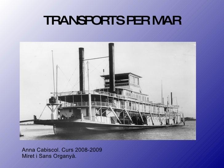 TRANSPORTS PER MAR Anna Cabiscol. Curs 2008-2009 Miret i Sans Organyà.
