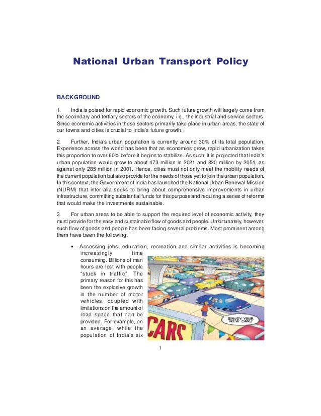 1 National Urban Transport Policy BACKGROUND 1. India is poised for rapid economic growth. Such future growth will largely...