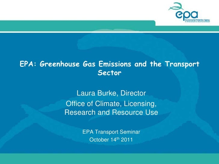 EPA: Greenhouse Gas Emissions and the Transport                    Sector               Laura Burke, Director           Of...