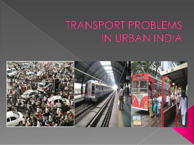  Introduction Transport problems in Indian cities Causes Comparative analysis of four  metropolitan cities Case study...