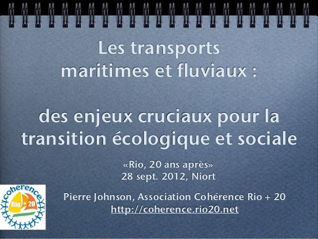 Les transports    maritimes et fluviaux :  des enjeux cruciaux pour latransition écologique et sociale               «Rio,...