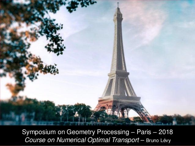 Mathématiques - Informatique Bruno Lévy ALICE Géométrie & Lumière CENTRE INRIA Nancy Grand-Est Symposium on Geometry Proce...