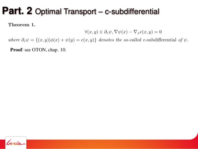 Part. 2 Optimal Transport – c-subdifferential Proof: see OTON, chap. 10.