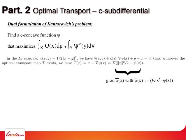 Part. 2 Optimal Transport – c-subdifferential Dual formulation of Kantorovich's problem: Find a c-concave function ψ that ...