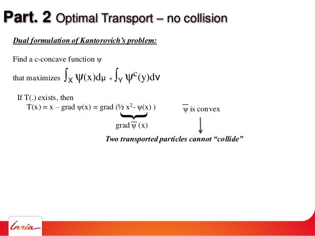 Part. 2 Optimal Transport – no collision If T(.) exists, then T(x) = x – grad ψ(x) = grad (½ x2- ψ(x) ) {grad ψ (x) Dual f...