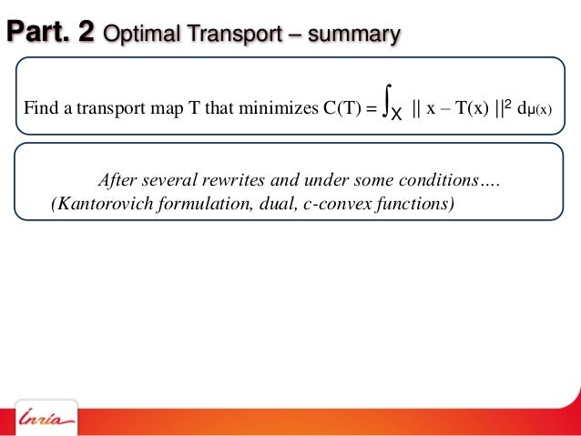 Part. 2 Optimal Transport – summary Find a transport map T that minimizes C(T) = ∫X    x – T(x)   2 dμ(x) After several re...