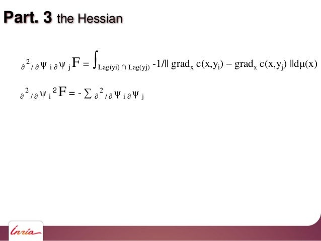 Part. 3 the Hessian ∂ 2 / ∂ ψ i ∂ ψ j F = ∫Lag(yi) ∩ Lag(yj) -1/   gradx c(x,yi) – gradx c(x,yj)   dμ(x) ∂ 2 / ∂ ψ i 2 F =...