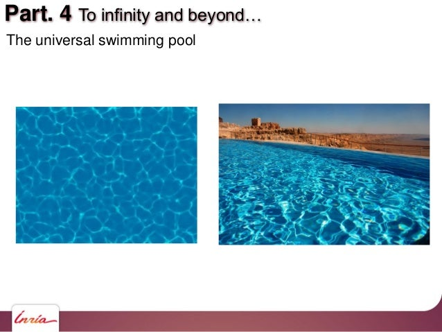 Part. 4 To infinity and beyond… The universal swimming pool