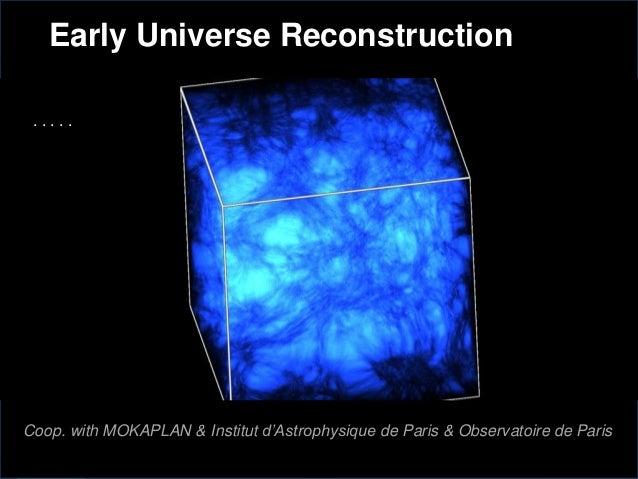 Coop. with MOKAPLAN & Institut d'Astrophysique de Paris & Observatoire de Paris . . . . . Early Universe Reconstruction