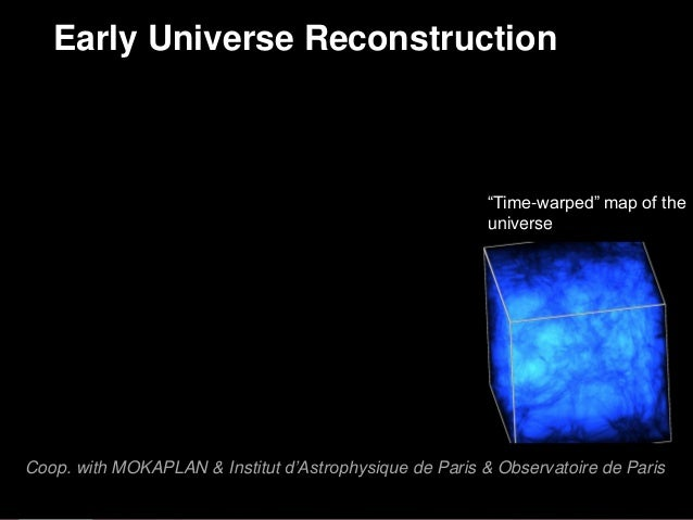 """Coop. with MOKAPLAN & Institut d'Astrophysique de Paris & Observatoire de Paris """"Time-warped"""" map of the universe Early Un..."""