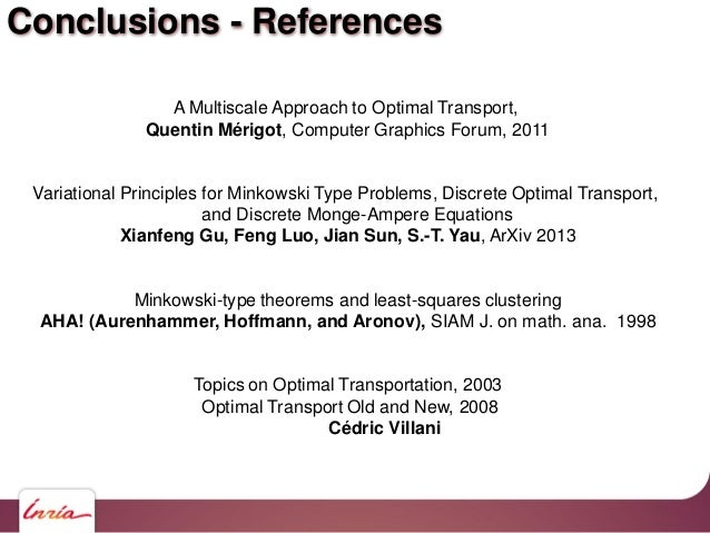 Conclusions - References A Multiscale Approach to Optimal Transport, Quentin Mérigot, Computer Graphics Forum, 2011 Variat...