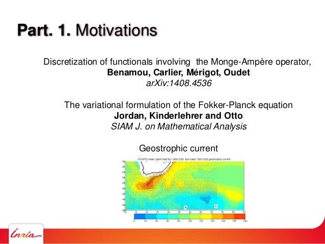 Part. 1. Motivations Discretization of functionals involving the Monge-Ampère operator, Benamou, Carlier, Mérigot, Oudet a...