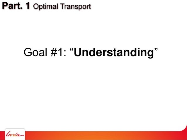 "Part. 1 Optimal Transport Goal #1: ""Understanding"""