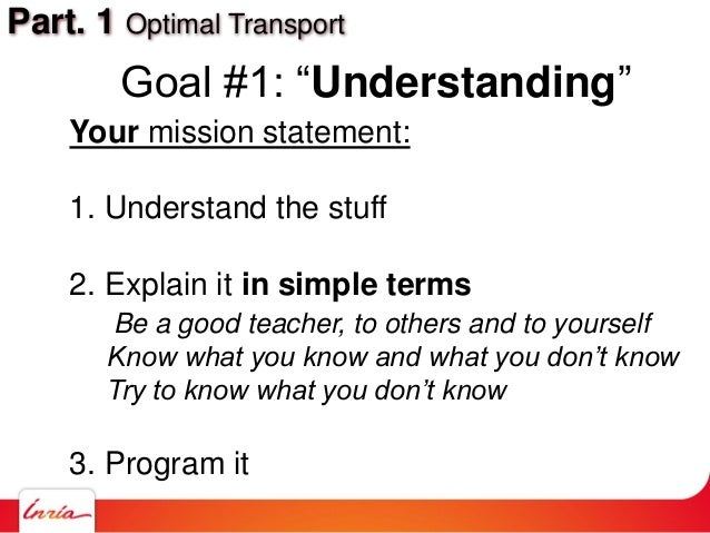 """Part. 1 Optimal Transport Goal #1: """"Understanding"""" Your mission statement: 1. Understand the stuff 2. Explain it in simple..."""