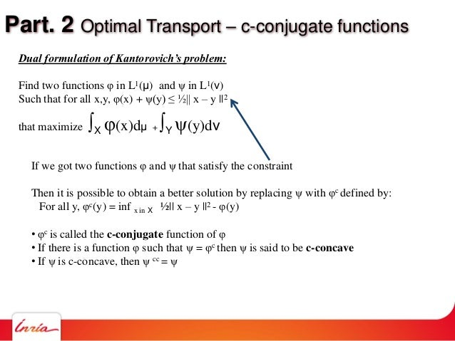Part. 2 Optimal Transport – c-conjugate functions Dual formulation of Kantorovich's problem: Find two functions φ in L1(μ)...