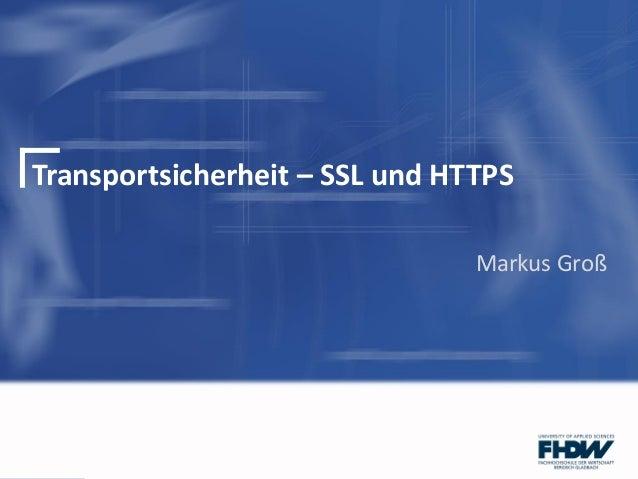 Transportsicherheit – SSL und HTTPSMarkus Groß