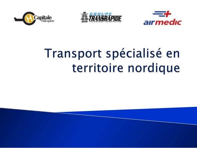    Offrir aux entreprises et aux communautés du    Grand Nord québécois une expertise spécialisée    dans le transport no...