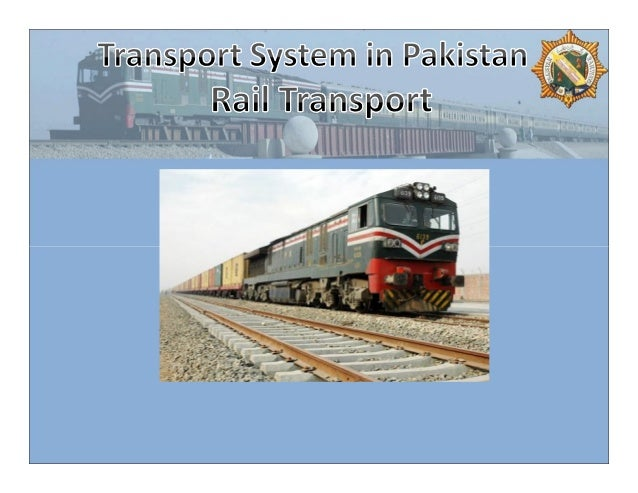 Contents of Presentation: Rail Transport History of Railways in Sub-continent & Rail Transport in Pakistan Salient Feat...