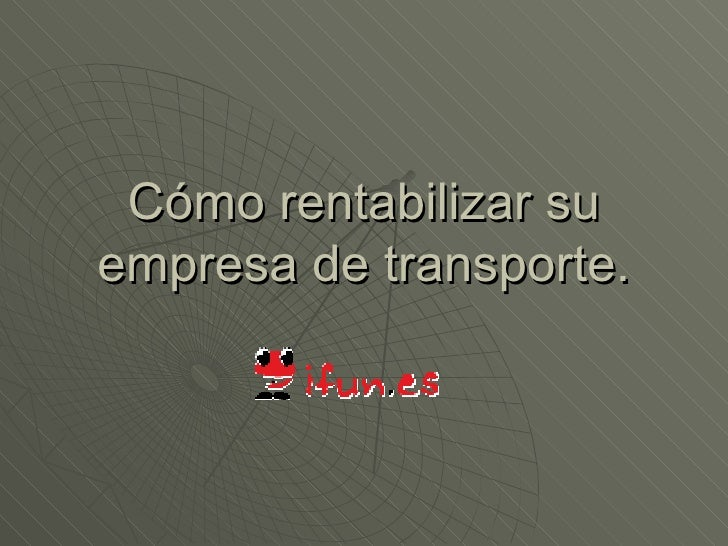 Cómo rentabilizar su empresa de transporte.