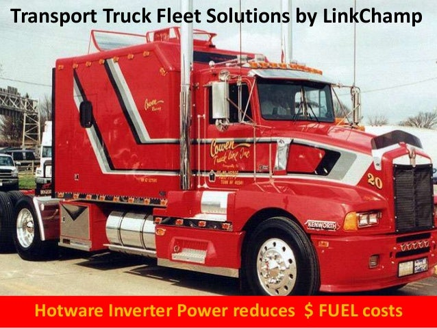 Transport Truck Fleet Solutions by LinkChampHotware Inverter Power reduces $ FUEL costs