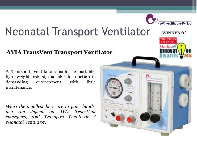 Neonatal Transport Ventilator AVIA TransVent Transport Ventilator When the smallest lives are in your hands, you can depen...
