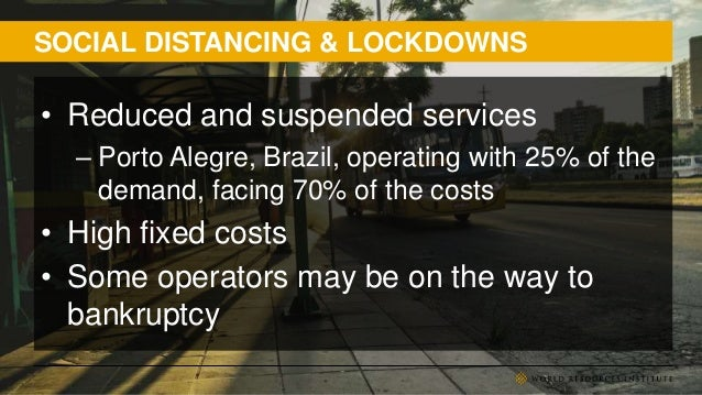 SOCIAL DISTANCING & LOCKDOWNS • Reduced and suspended services – Porto Alegre, Brazil, operating with 25% of the demand, f...