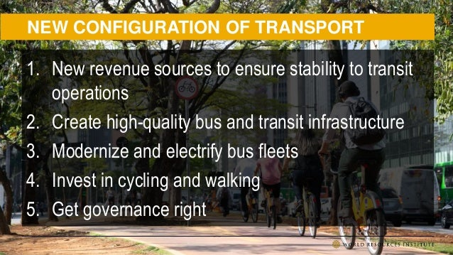 NEW CONFIGURATION OF TRANSPORT 1. New revenue sources to ensure stability to transit operations 2. Create high-quality bus...