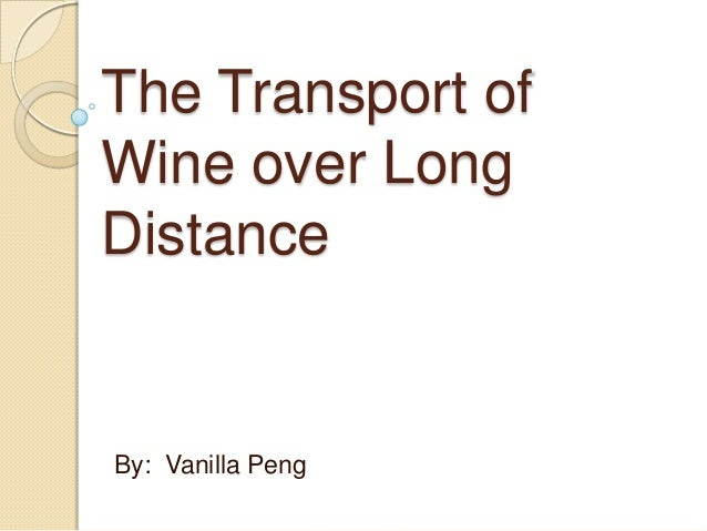 The Transport of Wine over Long Distance By: Vanilla Peng