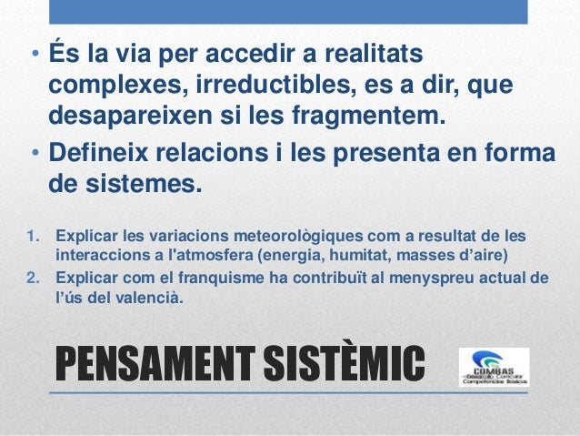 PENSAMENT SISTÈMIC • És la via per accedir a realitats complexes, irreductibles, es a dir, que desapareixen si les fragmen...