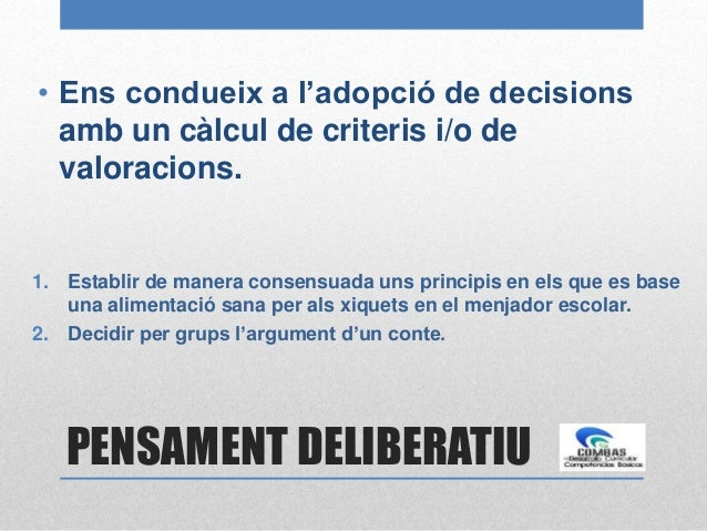 PENSAMENT DELIBERATIU • Ens condueix a l'adopció de decisions amb un càlcul de criteris i/o de valoracions. 1. Establir de...
