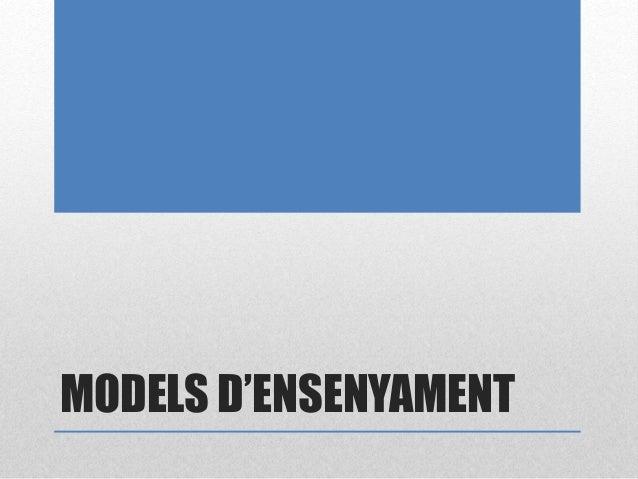 MODELS D'ENSENYAMENT