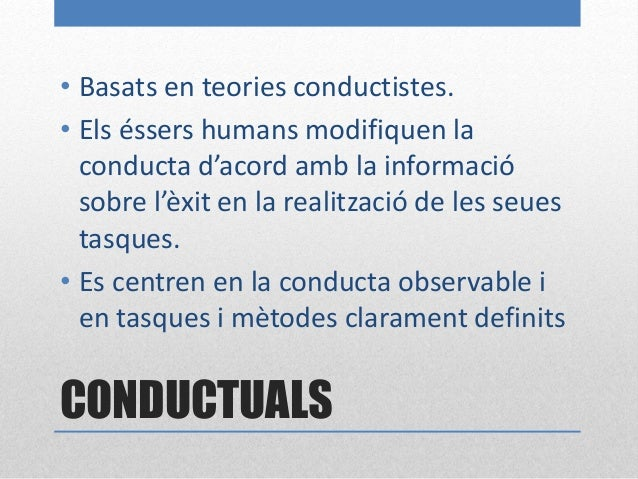 CONDUCTUALS 1. Model de control de contingències. (Skinner, 1953) 2. Model d'autocontrol. (Skinner, 1953) 3. Model d'instr...