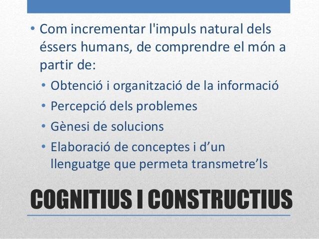 COGNITIUS I CONSTRUCTIUS • 1. Pensament inductiu. (Hilda Taba, 1966) • 2. Model d'indagació. (Richard Suchman, 1962) • 3. ...