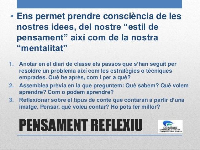 """PENSAMENT REFLEXIU • Ens permet prendre consciència de les nostres idees, del nostre """"estil de pensament"""" així com de la n..."""