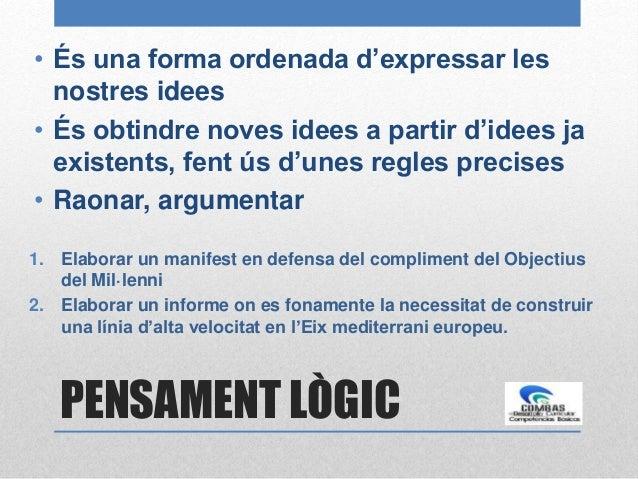 PENSAMENT LÒGIC • És una forma ordenada d'expressar les nostres idees • És obtindre noves idees a partir d'idees ja existe...