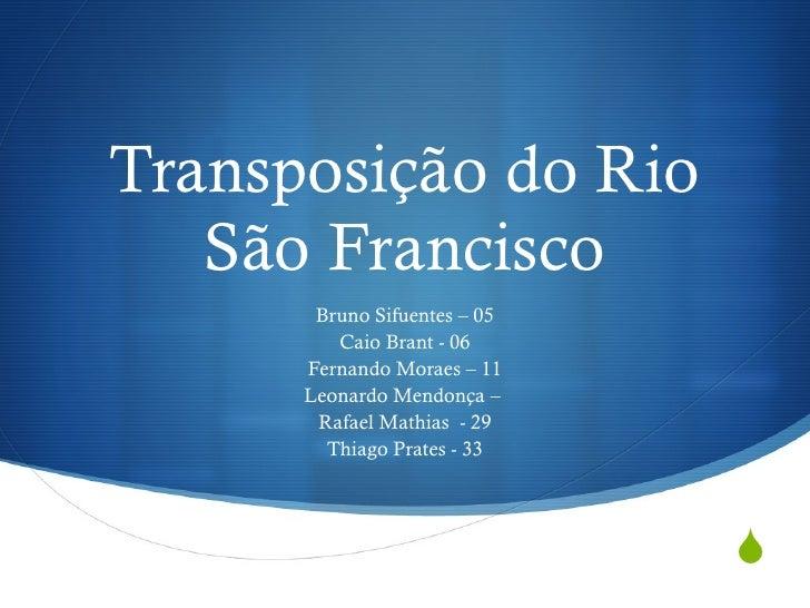 Transposição do Rio São Francisco Bruno Sifuentes – 05 Caio Brant - 06 Fernando Moraes – 11 Leonardo Mendonça –  Rafael Ma...