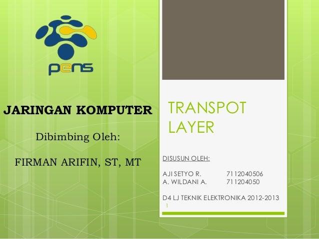 JARINGAN KOMPUTER         TRANSPOT    Dibimbing Oleh:                          LAYER                         DISUSUN OLEH:...